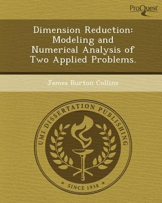 Dimension Reduction: Modeling and Numerical Analysis of Two Applied Problems (Paperback): James Burton Collins
