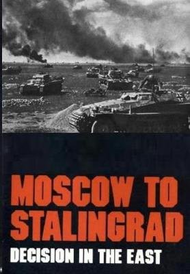 Moscow to Stalingrad - Decision in the East (Paperback): Earl F. Ziemke, Magna E Bauer