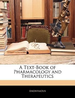A Text-Book of Pharmacology and Therapeutics (Paperback): Anonymous