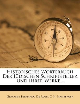 Historisches Worterbuch Der Judischen Schriftsteller Und Ihrer Werke... (English, German, Paperback): Giovanni Bernardo De...