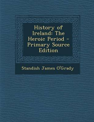 History of Ireland - The Heroic Period (Paperback): Standish James O'Grady