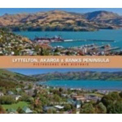 Lyttelton, Akaroa and Banks Peninsula - Picturesque & Historic (Paperback): Peter Morath