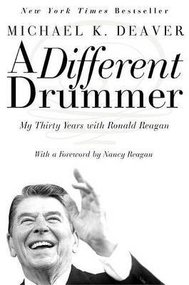 A Different Drummer - My Thirty Years with Ronald Reagan (Electronic book text): Michael K. Deaver