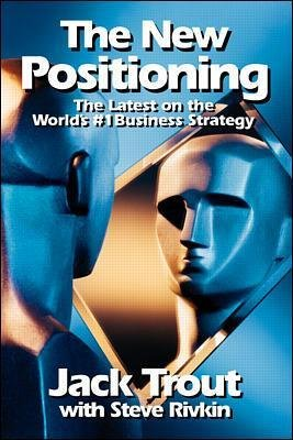 The New Positioning - The Latest on the World's #1 Business Strategy (Paperback, New edition): Jack Trout, Steve Rivkin