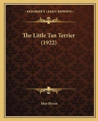 The Little Tan Terrier (1922) (Paperback): May Byron