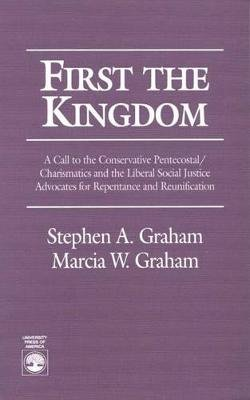 First the Kingdom - A Call to the Conservative Pentecostal/Charasmatics and the Liberal Social Justice Advocates for Repentance...