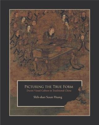 Picturing the True Form (Paperback): Shih-shan Susan Huang