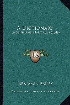 A Dictionary - English and Malayalim (1849) (Paperback): Benjamin Bailey