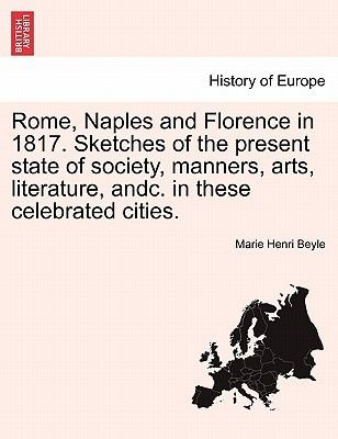 Rome, Naples and Florence in 1817. Sketches of the Present State of Society, Manners, Arts, Literature, Andc. in These...