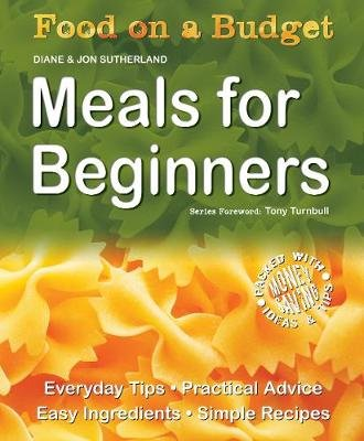 Food on a Budget: Meals For Beginners - Everyday Tips, Practical Advice, Easy Ingredients, Simple Recipes (Paperback, New...