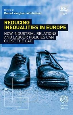 Reducing Inequalities in Europe - How Industrial Relations and Labour Policies Can Close the Gap (Hardcover): Daniel...