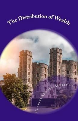 The Distribution of Wealth (Paperback): Charles Sumner Ashley Sr