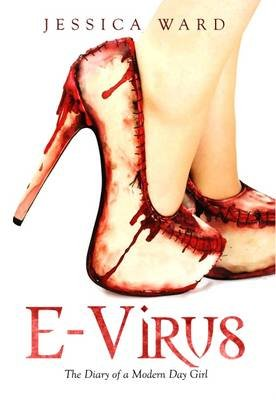 E-Virus - The Diary of A Modern Day Girl (Paperback): Jessica Ward