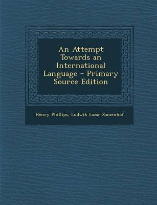 An Attempt Towards an International Language - Primary Source Edition (Paperback): Henry Phillips, Ludwik Lazar Zamenhof