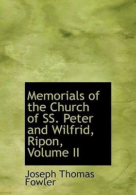 Memorials of the Church of SS. Peter and Wilfrid, Ripon, Volume II (Large print, Hardcover, large type edition): Joseph Thomas...