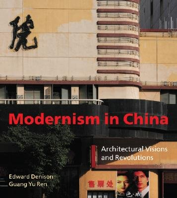 Modernism in China - Architectural Visions and Revolutions (Hardcover): Edward Denison, Guang Yu Ren
