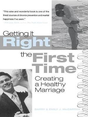 Getting It Right the First Time - Creating a Healthy Marriage (Electronic book text): Barry McCarthy, Emily J McCarthy