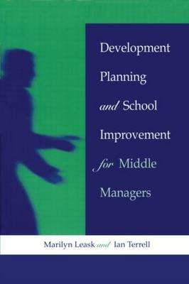 Development Planning and School Improvement for Middle Managers (Paperback): Marilyn Leask, Ian Terrell