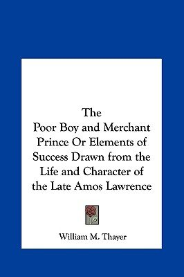 The Poor Boy and Merchant Prince or Elements of Success Drawn from the Life and Character of the Late Amos Lawrence...
