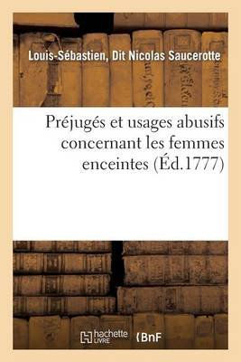 Prejuges Et Usages Abusifs Concernant Les Femmes Enceintes Celles Nouvellement Accouchees - Et Les Enfans Nouveaux-Nes (French,...