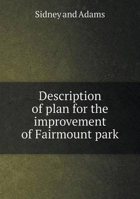 Description of Plan for the Improvement of Fairmount Park (Paperback): Sidney and Adams