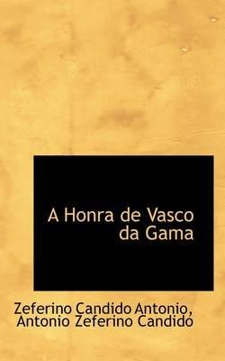 A Honra de Vasco Da Gama (Hardcover): Zeferino Candido Antonio, Antonio Zeferino Candido