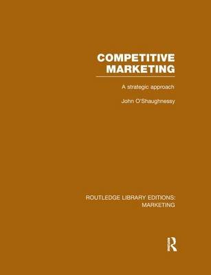Competitive Marketing - A Strategic Approach (Paperback): John O'Shaughnessy