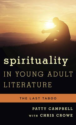 Spirituality in Young Adult Literature - The Last Taboo (Hardcover): Patty Campbell