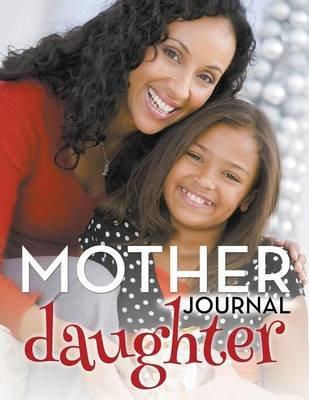 Mother Daughter Journal (Paperback): Speedy Publishing LLC