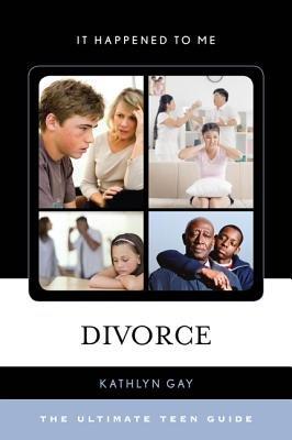 Divorce - The Ultimate Teen Guide (Hardcover): Kathlyn Gay