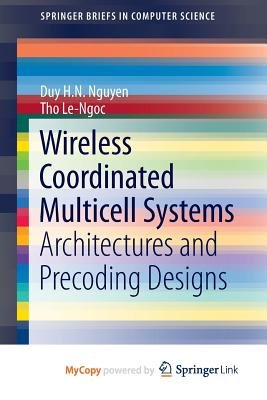 Wireless Coordinated Multicell Systems - Architectures and Precoding Designs (Paperback): Duy H. N. Nguyen, Tho Le-Ngoc