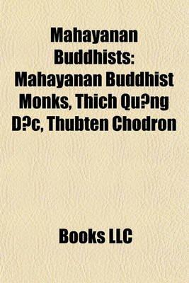 Mahayanan Buddhists - Mahayanan Buddhist Monks, Thch Qu?ng C, Thubten Chodron (Paperback): Books Llc
