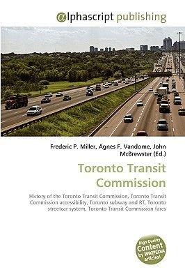 Toronto Transit Commission (Paperback): Frederic P. Miller, Agnes F. Vandome, John McBrewster