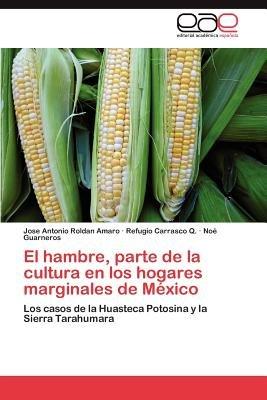 El Hambre, Parte de La Cultura En Los Hogares Marginales de Mexico (Spanish, Paperback): Jose Antonio Roldan Amaro, Refugio...