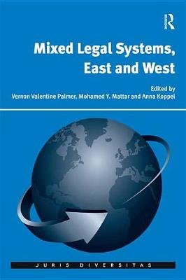 Mixed Legal Systems, East and West (Electronic book text): Vernon Valentine Palmer, Mohamed Y. Mattar