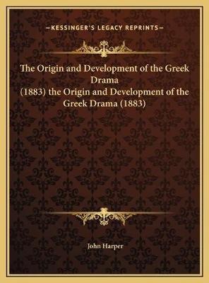 The Origin and Development of the Greek Drama (1883) the Origin and Development of the Greek Drama (1883) (Hardcover): John...