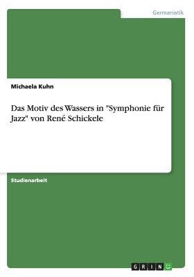 """Das Motiv Des Wassers in """"Symphonie Fur Jazz"""" Von Rene Schickele (German, Paperback): Michaela Kuhn"""