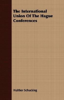The International Union Of The Hague Conferences (Paperback): Walther Schucking