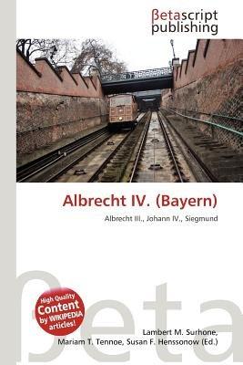 Albrecht IV. (Bayern) (English, German, Paperback): Lambert M. Surhone, Mariam T. Tennoe, Susan F. Henssonow