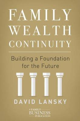 Family Wealth Continuity - Building a Foundation for the Future (Hardcover, 1st ed. 2016): David Lansky