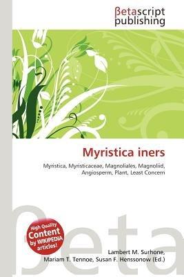 Myristica Iners (Paperback): Lambert M. Surhone, Mariam T. Tennoe, Susan F. Henssonow