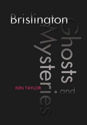 Brislington Ghosts and Mysteries (Paperback): Ken Taylor