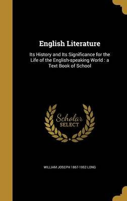 English Literature - Its History and Its Significance for the Life of the English-Speaking World: A Text Book of School...