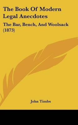 The Book of Modern Legal Anecdotes - The Bar, Bench, and Woolsack (1873) (Hardcover): John Timbs