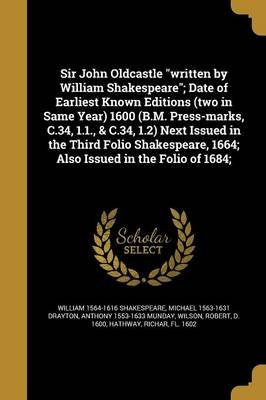 Sir John Oldcastle Written by William Shakespeare; Date of Earliest Known Editions (Two in Same Year) 1600 (B.M. Press-Marks,...