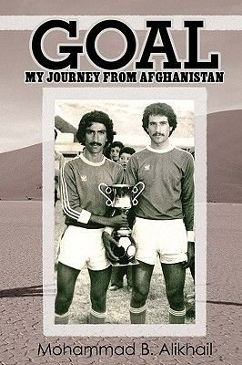 Goal - My Journey from Afghanistan (Paperback): Mohammed B. Alikhail