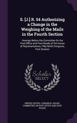 S. [J.] R. 54 Authorizing a Change in the Weighing of the Mails in the Fourth Section - Hearngs Before the Committee on the...