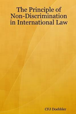 The Principle of Non-Discrimination In International Law (Electronic book text): C.F.J. Doebbler