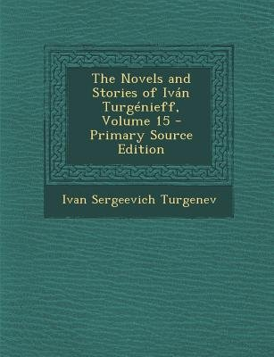 The Novels and Stories of Ivan Turgenieff, Volume 15 (Paperback, Primary Source): Ivan Sergeevich Turgenev