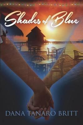 Shades of Blue - An Island Sanctuary Novel (Paperback): Dana Tanaro Britt